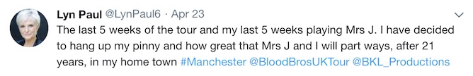 Tweet from Lyn Paul announcing that she would be playing the role of Mrs. Johnstone for the last time when the Blood Brothers tour ended its UK tour in Manchester.